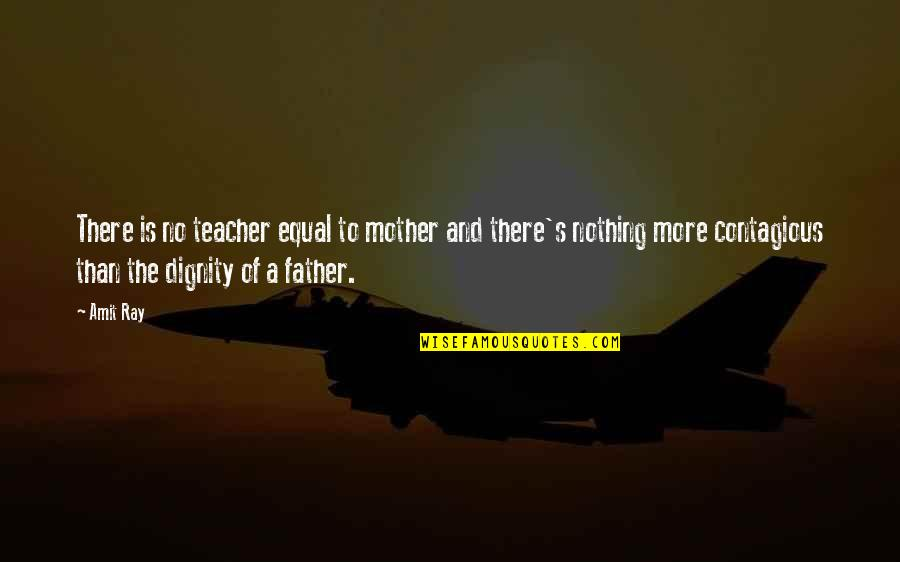 Mothers Day And Fathers Day Quotes By Amit Ray: There is no teacher equal to mother and