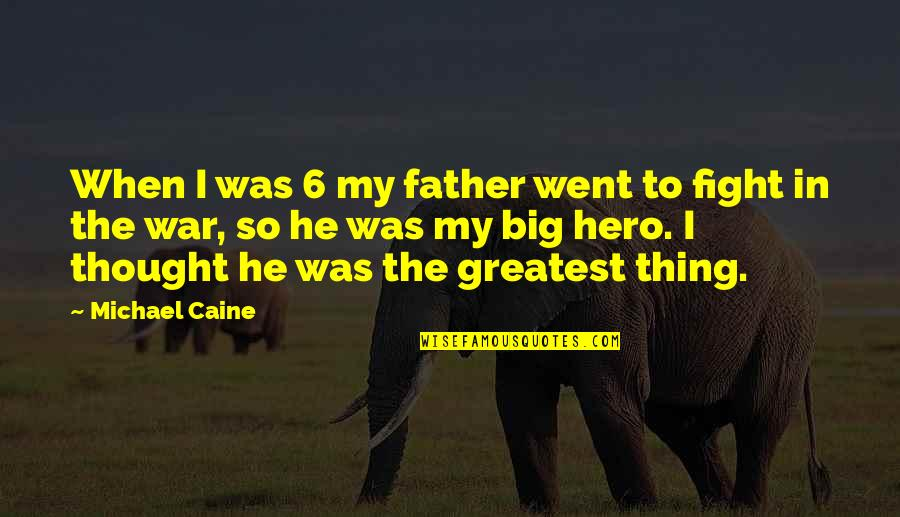 Mothers Day And Fathers Day Quotes By Michael Caine: When I was 6 my father went to