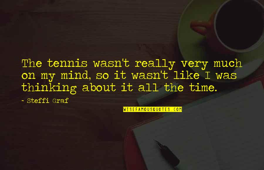 Mothers Day And Fathers Day Quotes By Steffi Graf: The tennis wasn't really very much on my