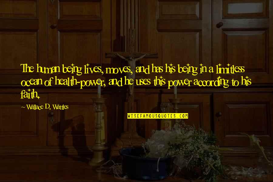 Mothers Day And Fathers Day Quotes By Wallace D. Wattles: The human being lives, moves, and has his
