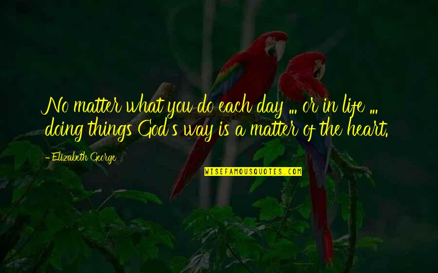 Mother's Day Without Mom Quotes By Elizabeth George: No matter what you do each day ...