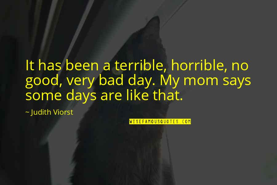 Mother's Day Without Mom Quotes By Judith Viorst: It has been a terrible, horrible, no good,