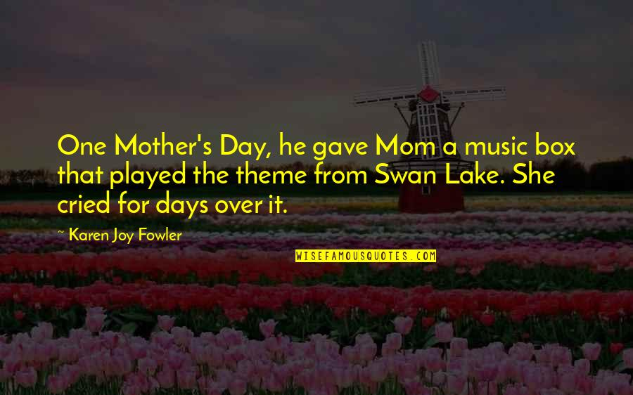 Mother's Day Without Mom Quotes By Karen Joy Fowler: One Mother's Day, he gave Mom a music