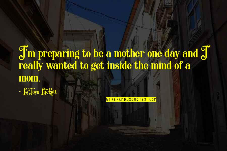 Mother's Day Without Mom Quotes By LeToya Luckett: I'm preparing to be a mother one day