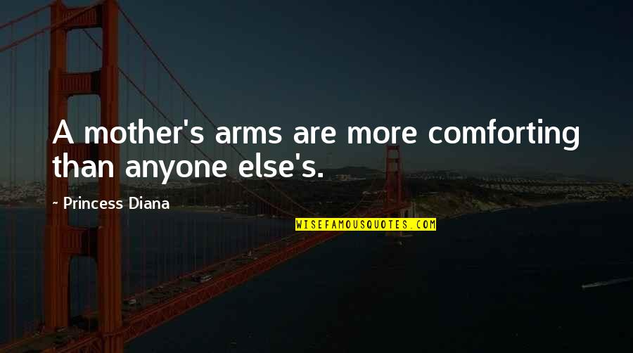 Mother's Day Without Mom Quotes By Princess Diana: A mother's arms are more comforting than anyone