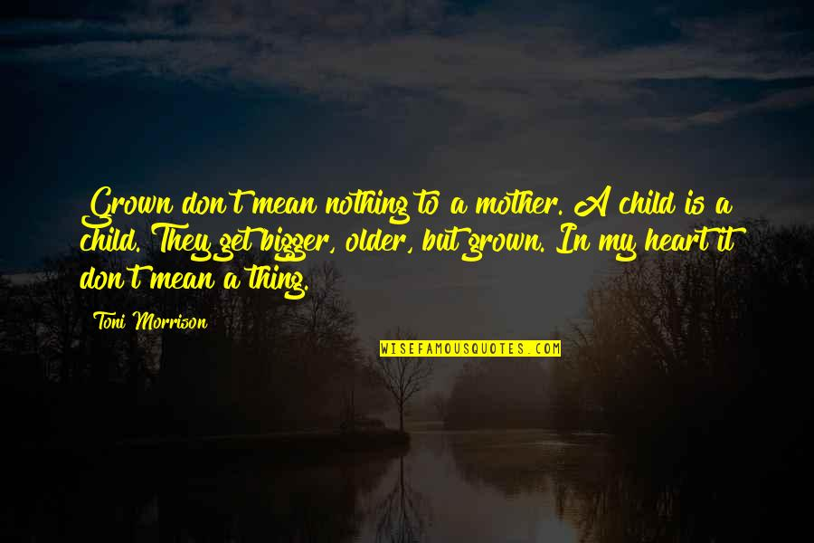 Mother's Day Without Mom Quotes By Toni Morrison: Grown don't mean nothing to a mother. A