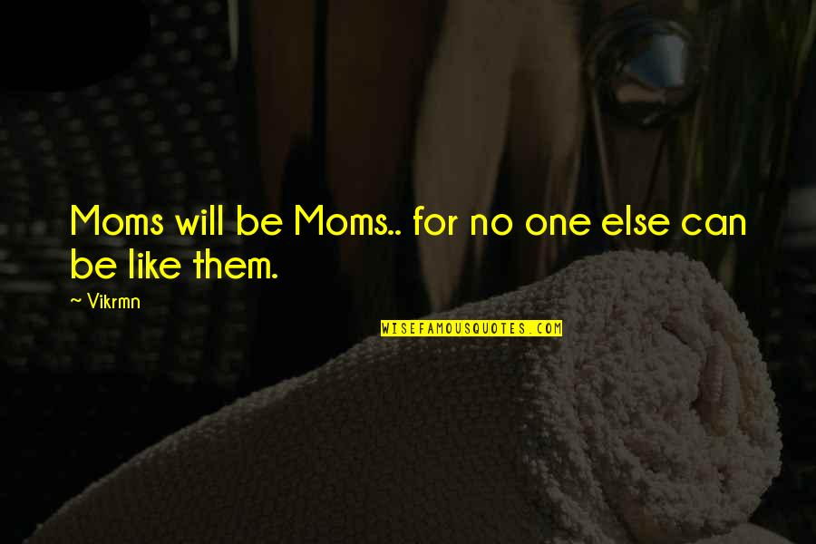Mother's Day Without Mom Quotes By Vikrmn: Moms will be Moms.. for no one else