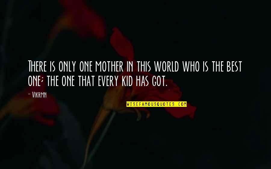 Mother's Day Without Mom Quotes By Vikrmn: There is only one mother in this world