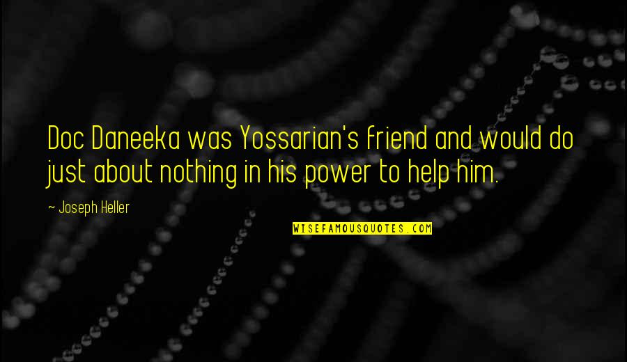 Mothers Favourite Quotes By Joseph Heller: Doc Daneeka was Yossarian's friend and would do