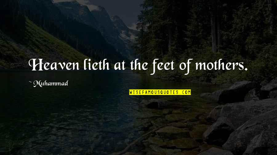 Mothers In Heaven Quotes By Muhammad: Heaven lieth at the feet of mothers.
