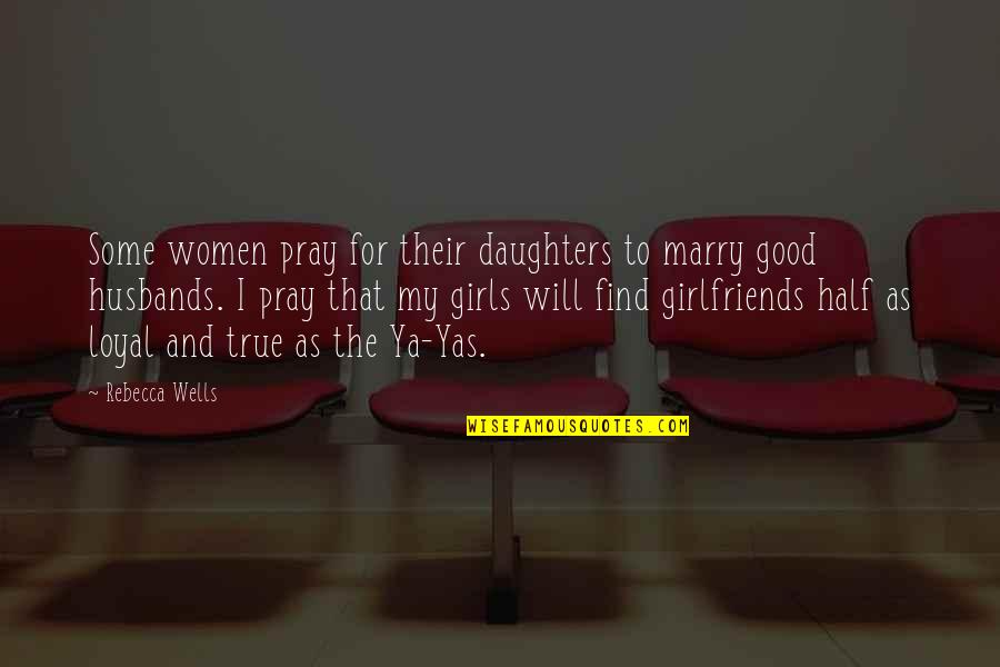 Mothers Love For Daughters Quotes By Rebecca Wells: Some women pray for their daughters to marry