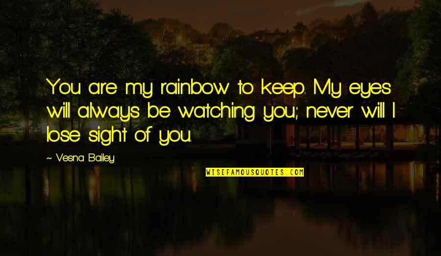 Mothers Love For Daughters Quotes By Vesna Bailey: You are my rainbow to keep. My eyes