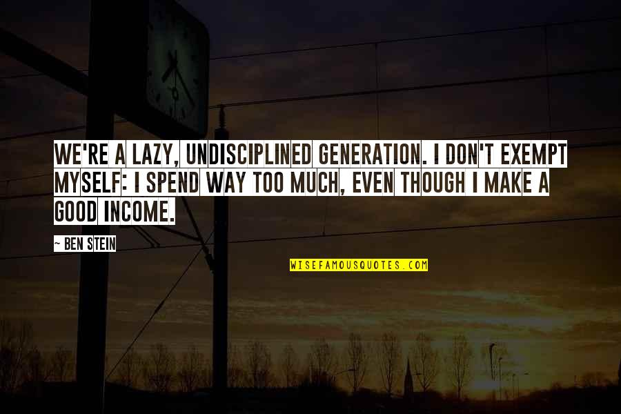 Mothership 91 Quotes By Ben Stein: We're a lazy, undisciplined generation. I don't exempt