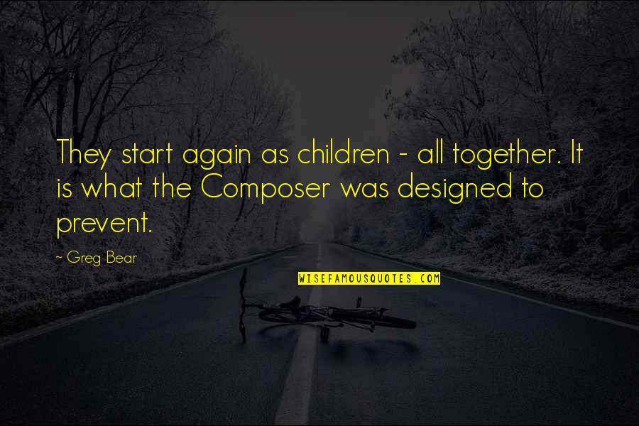 Mothership 91 Quotes By Greg Bear: They start again as children - all together.