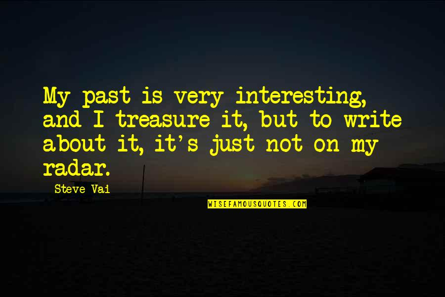 Mothership 91 Quotes By Steve Vai: My past is very interesting, and I treasure
