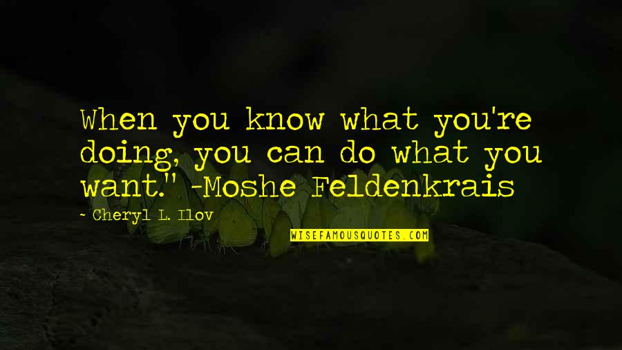Motivation And Fitness Quotes By Cheryl L. Ilov: When you know what you're doing, you can