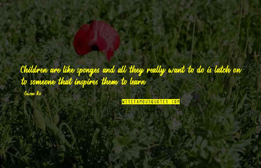 Motivation And Fitness Quotes By Gwen Ro: Children are like sponges and all they really