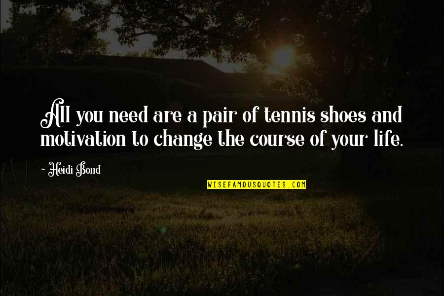 Motivation And Fitness Quotes By Heidi Bond: All you need are a pair of tennis