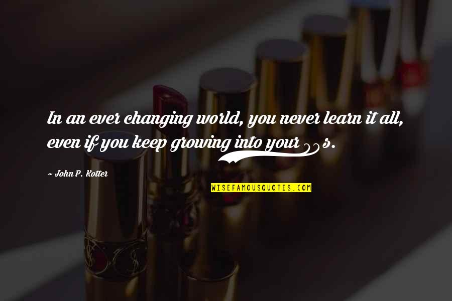 Motivation And Fitness Quotes By John P. Kotter: In an ever changing world, you never learn