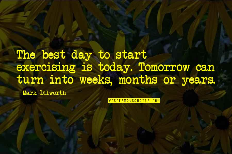 Motivation And Fitness Quotes By Mark Dilworth: The best day to start exercising is today.