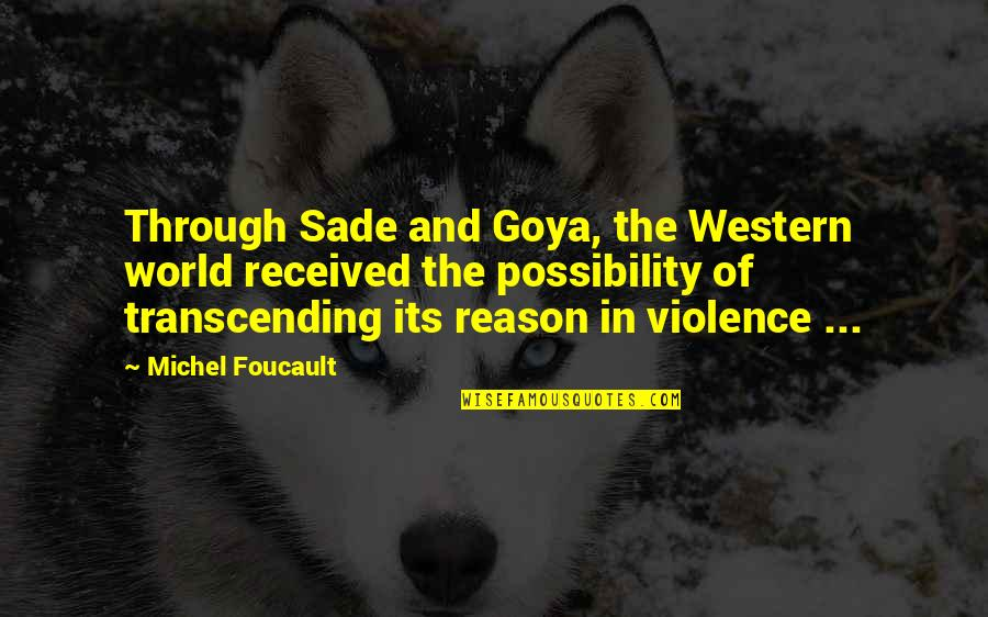 Motivation And Fitness Quotes By Michel Foucault: Through Sade and Goya, the Western world received