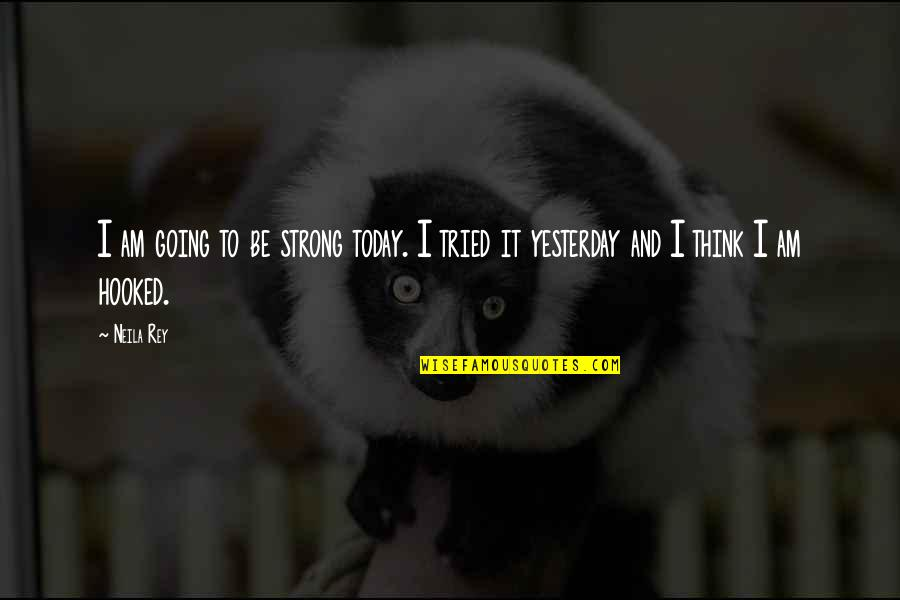 Motivation And Fitness Quotes By Neila Rey: I am going to be strong today. I