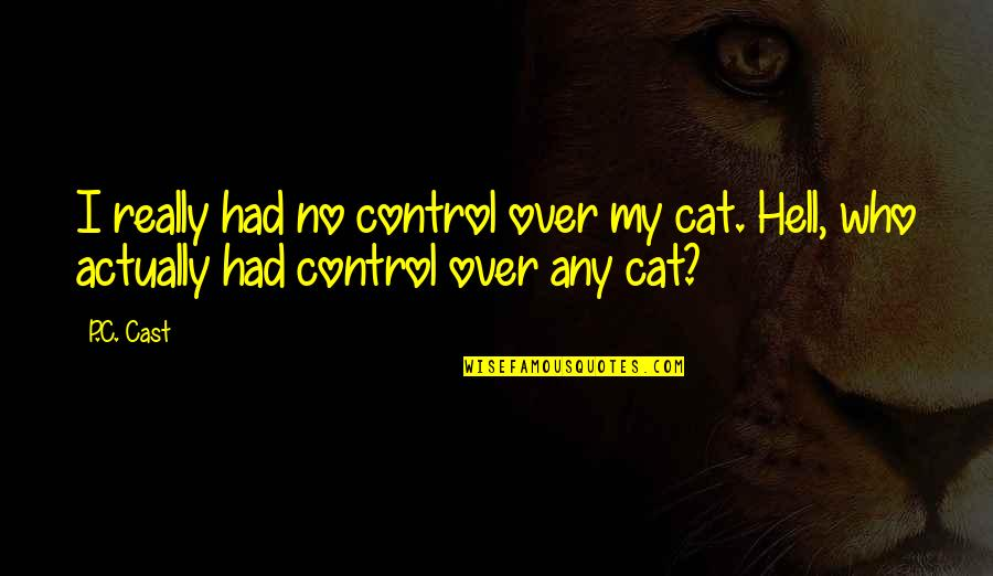 Motivation And Fitness Quotes By P.C. Cast: I really had no control over my cat.