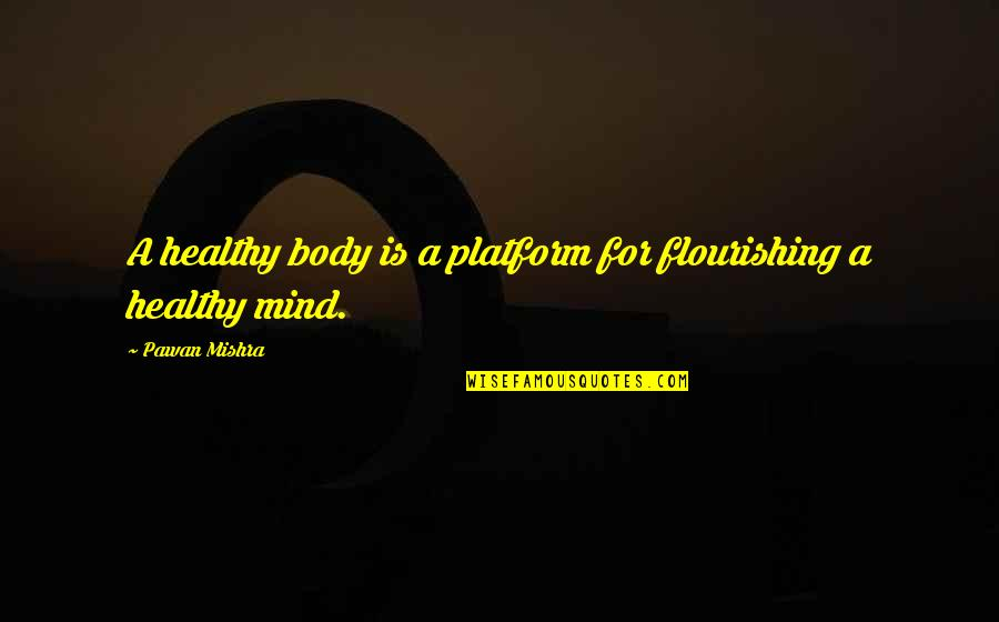 Motivation And Fitness Quotes By Pawan Mishra: A healthy body is a platform for flourishing