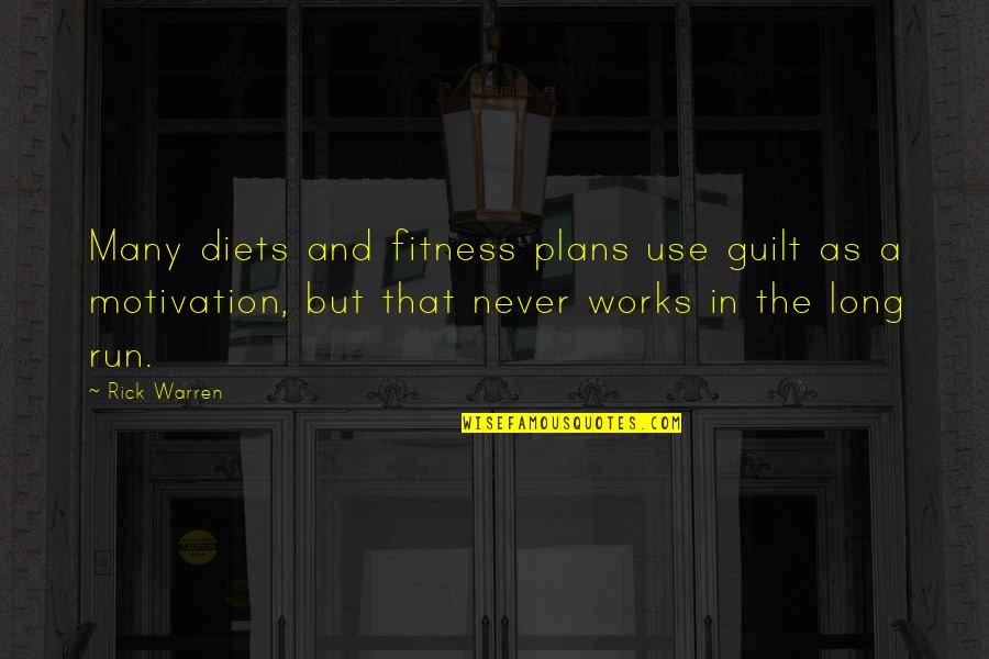 Motivation And Fitness Quotes By Rick Warren: Many diets and fitness plans use guilt as