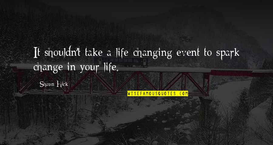 Motivation And Fitness Quotes By Shaun Hick: It shouldn't take a life-changing event to spark
