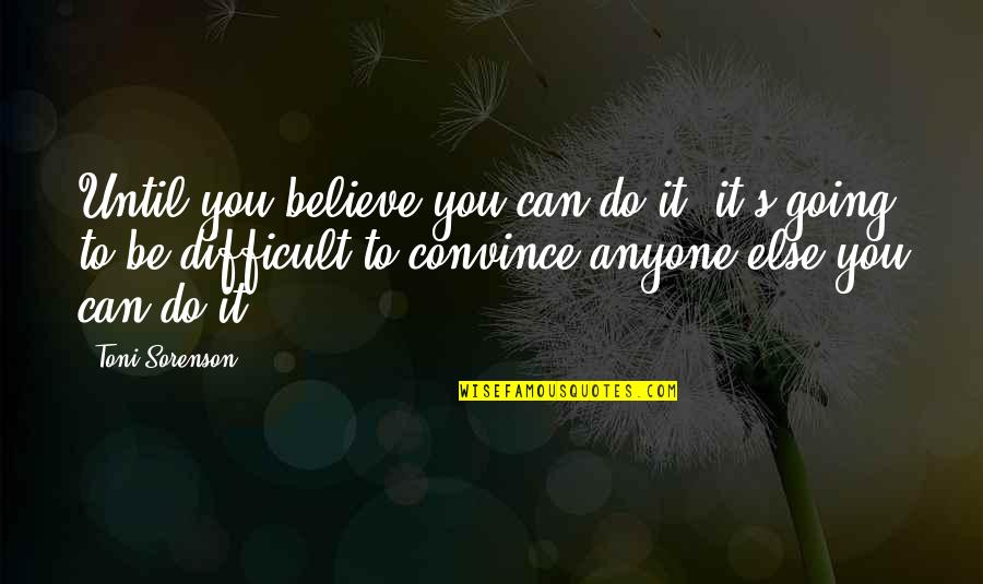 Motivation And Fitness Quotes By Toni Sorenson: Until you believe you can do it, it's