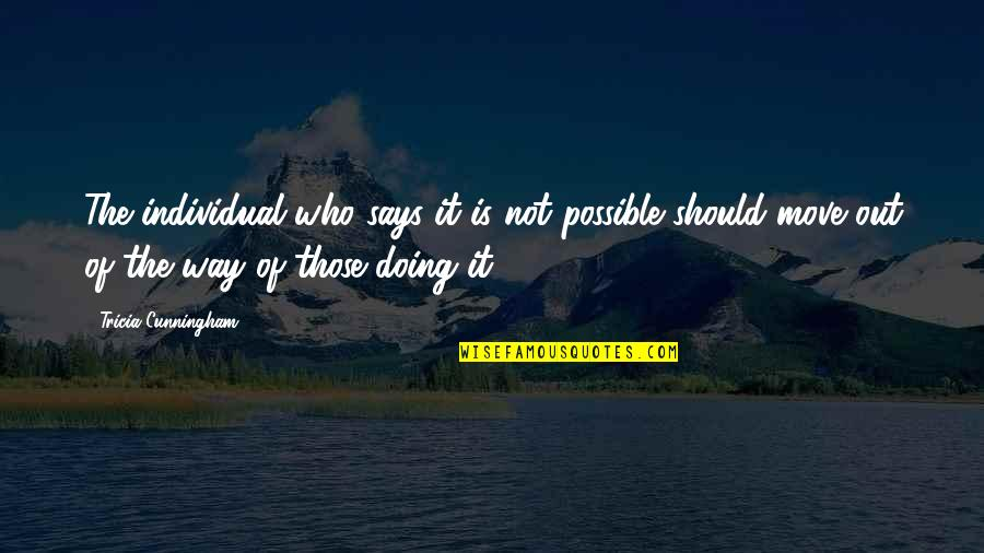 Motivation And Fitness Quotes By Tricia Cunningham: The individual who says it is not possible