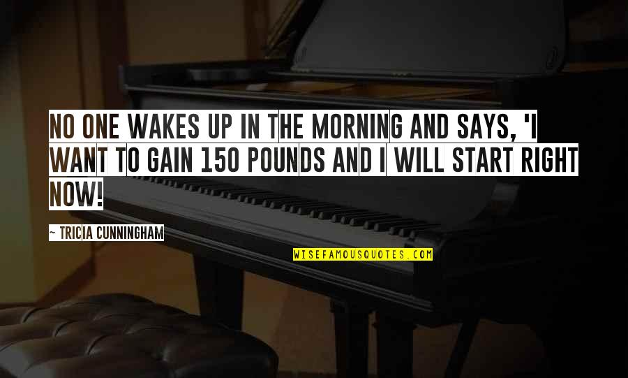 Motivation And Fitness Quotes By Tricia Cunningham: No one wakes up in the morning and