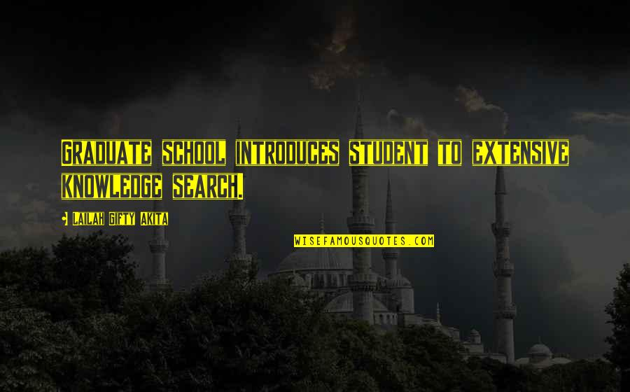 Motivation For School Quotes By Lailah Gifty Akita: Graduate school introduces student to extensive knowledge search.