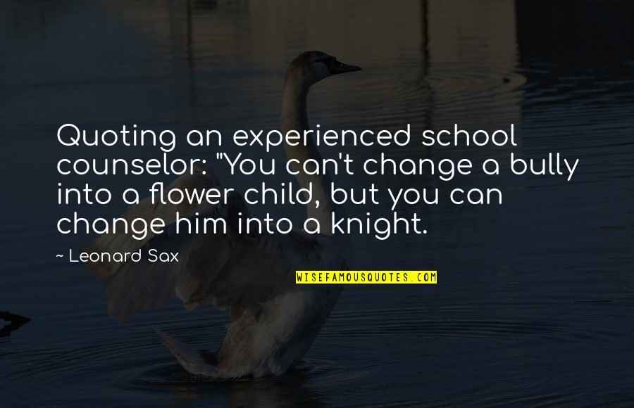 """Motivation For School Quotes By Leonard Sax: Quoting an experienced school counselor: """"You can't change"""