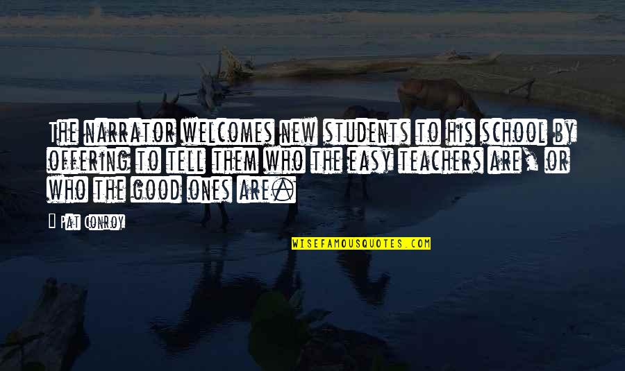 Motivation For School Quotes By Pat Conroy: The narrator welcomes new students to his school