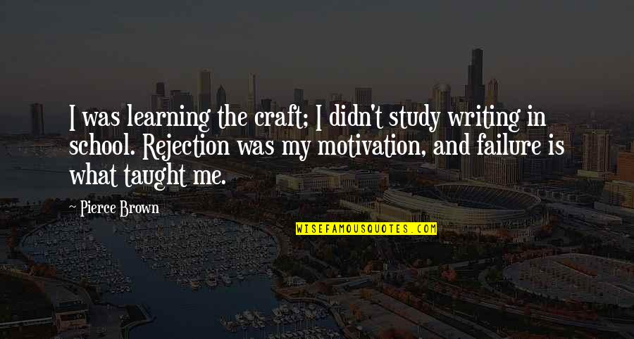 Motivation For School Quotes By Pierce Brown: I was learning the craft; I didn't study