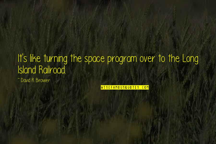Motivation Peter Cosgrove Quotes By David R. Brower: It's like turning the space program over to