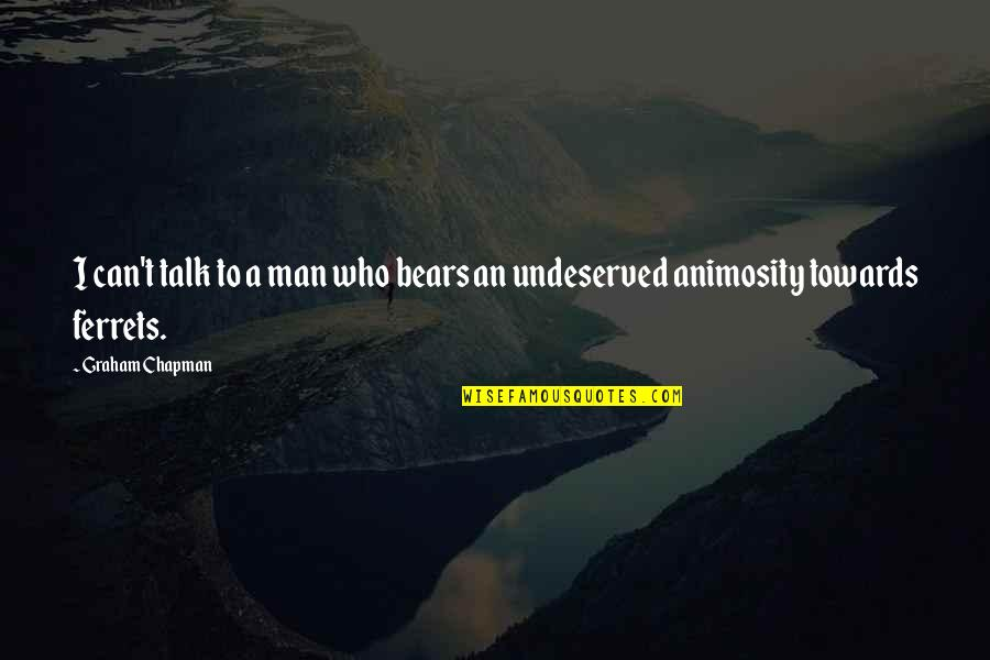 Motivation Peter Cosgrove Quotes By Graham Chapman: I can't talk to a man who bears