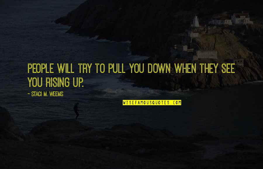 Motivation Peter Cosgrove Quotes By Staci M. Weems: People will try to pull you down when
