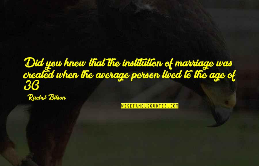 Motivational Age Quotes By Rachel Bilson: Did you know that the institution of marriage