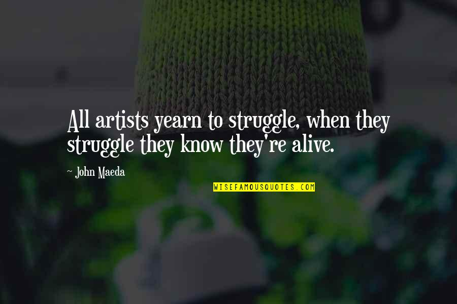 Motivational Artist Quotes By John Maeda: All artists yearn to struggle, when they struggle