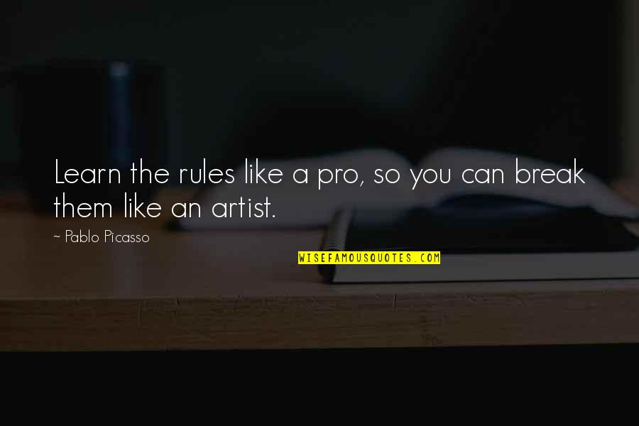 Motivational Artist Quotes By Pablo Picasso: Learn the rules like a pro, so you