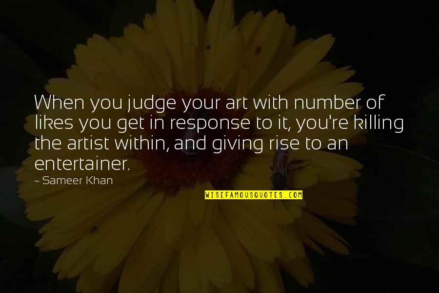 Motivational Artist Quotes By Sameer Khan: When you judge your art with number of