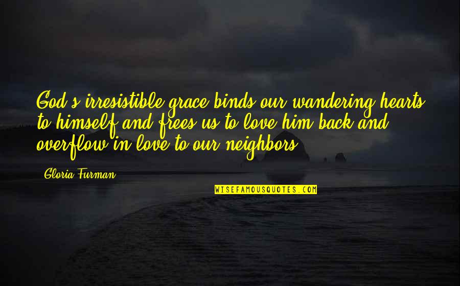 Motivational Friday Work Quotes By Gloria Furman: God's irresistible grace binds our wandering hearts to