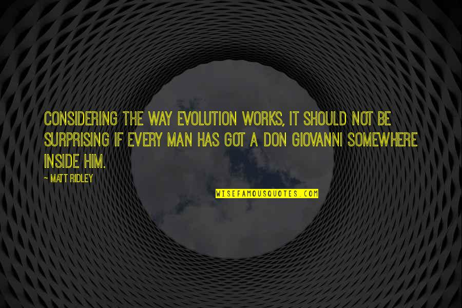 Motivational Friday Work Quotes By Matt Ridley: Considering the way evolution works, it should not