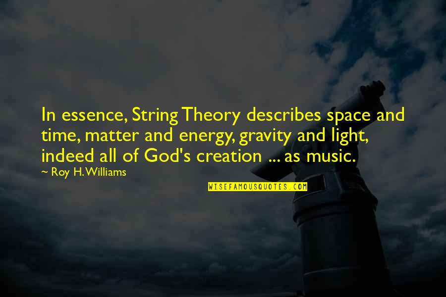 Motivational Friday Work Quotes By Roy H. Williams: In essence, String Theory describes space and time,
