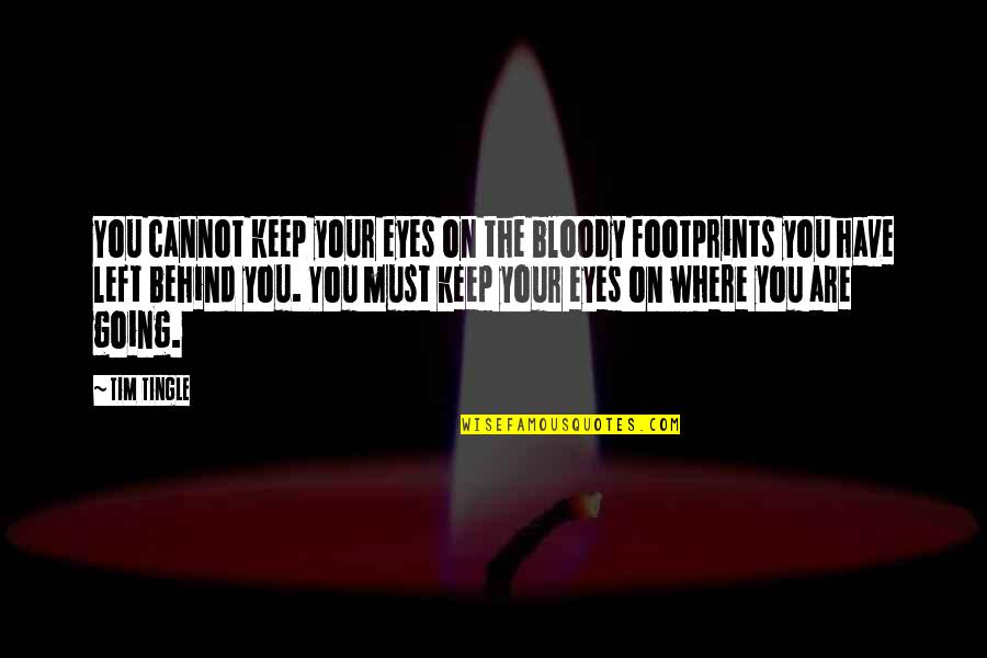 Motivational Friday Work Quotes By Tim Tingle: You cannot keep your eyes on the bloody