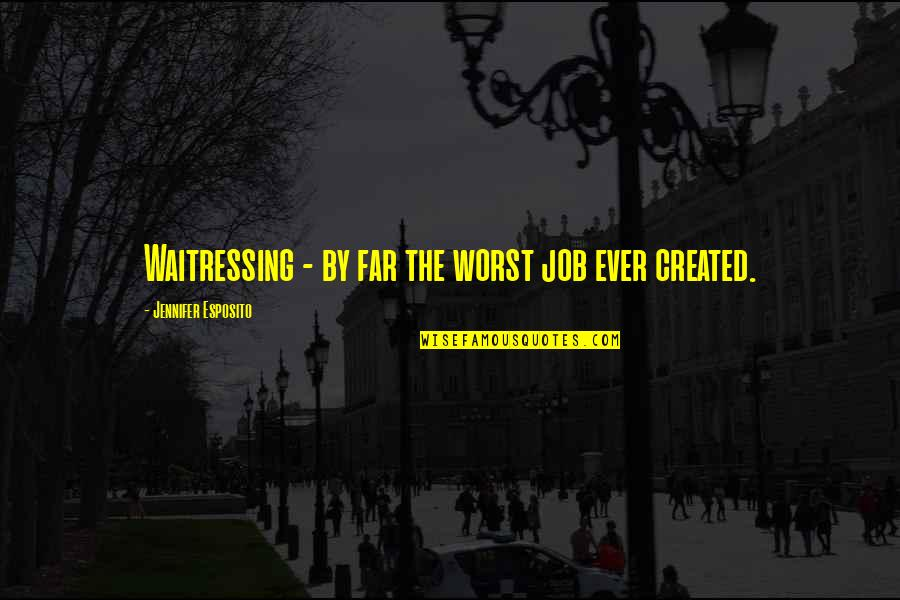 Motivational Modeling Quotes By Jennifer Esposito: Waitressing - by far the worst job ever
