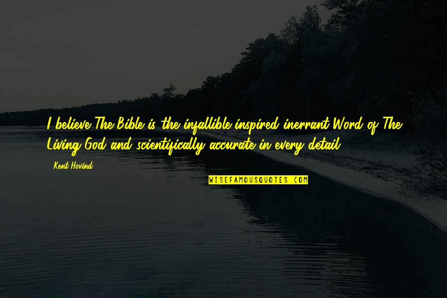 Motivational Modeling Quotes By Kent Hovind: I believe The Bible is the infallible inspired